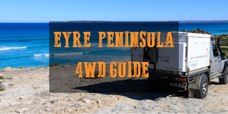 Essential Eyre Peninsula 4WD Camping Guide, South Australia